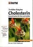 Ärztlicher Ratgeber : Cholesterin - Gesund kochen für Herz und Gefäße -