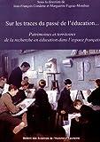 Sur les traces du passé de l'éducation... : Patrimoines et territoires de la recherche en éducation dans l'espace français