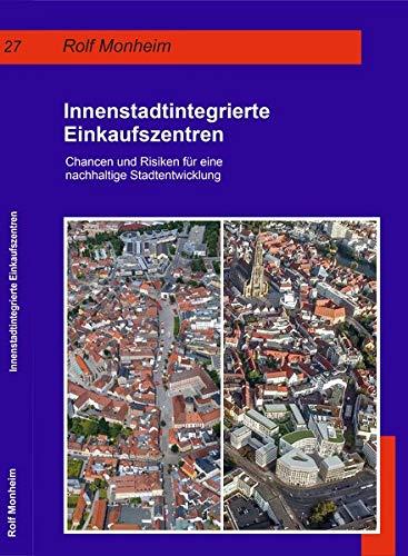 Innenstadtintegrierte Einkaufszentren: Chancen und Risiken für eine nachhaltige Stadtentwicklung (Geographische Handelsforschung) -