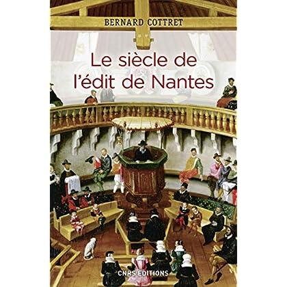 Le siècle de l'édit de Nantes (PHILO RELIG HIS)