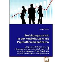 Beziehungsqualität in der Musiktherapie mit Psychotherapiepatienten. Vergleichende Untersuchung interpersonalen Verhaltens (EBQ, OPD-2, IIP)