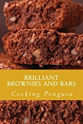 Brilliant Brownies and Bars: 25 Favorite Brownie and Bar Recipes by Cooking Penguin (2013-02-25)