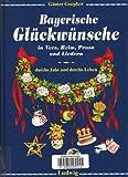 Bayerische Glückwünsche in Vers, Reim, Prosa und Liedern durchs Jahr und fürs Leben