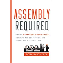Assembly Required: How to Hyperscale Your Sales, Dominate the Competition, and Become the Market Leader (English Edition)