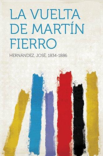 La Vuelta de Martín Fierro por José, 1834-1886 Hernández