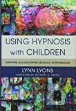 Using Hypnosis with Children – Creating and Delivering Effective Interventions