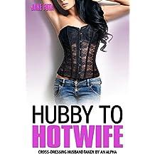 Hubby to Hotwife: Cross-Dressing Feminization MMF (English Edition)