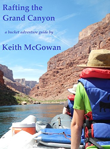 Rafting the Grand Canyon (Bucket Adventure Guides Book 1) (English Edition) -