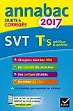 Annales Annabac 2017 SVT Tle S: sujets et corrigés du bac Terminale S...