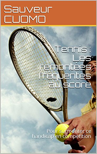 Tennis : Les remontées fréquentes au score: Pour surmonter ce handicap en competition (Fiches de techniques mentales t. 2) por Sauveur CUOMO