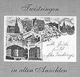 Twistringen in alten Ansichten - Otto Bach, Friedrich jr Kratzsch