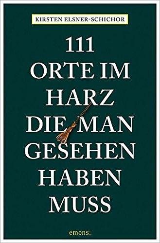 111 Orte im Harz, die man gesehen haben muss: Reiseführer
