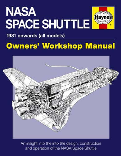 NASA Space Shuttle Manual: An Insight into the Design, Construction and Operation of the NASA Space Shuttle (Haynes Owners Workshop Manual)