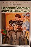 Le Prince Charmant contre la Sorcière Verte (Bibliothèque rose)