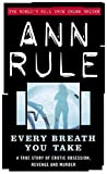 Every Breath You Take: A True Story of Erotic Obsession and Murder by Ann Rule (2002-12-14)