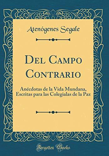 Del Campo Contrario: Anécdotas de la Vida Mundana, Escritas para las Colegialas de la Paz (Classic Reprint)