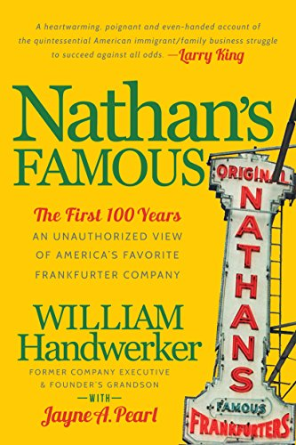 Nathan's Famous: The First 100 Years of America's Favorite Frankfurter Company -