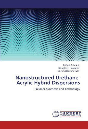 nanostructured-urethane-acrylic-hybrid-dispersions-polymer-synthesis-and-technology-by-rohah-a-majid