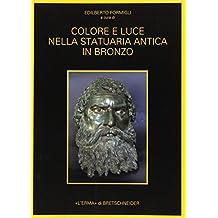 Colore E Luce Nella Statuaria Antica in Bronzo: Indagini Archeometriche E Sperimentali (Automata)