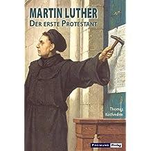 Martin Luther - Der erste Protestant
