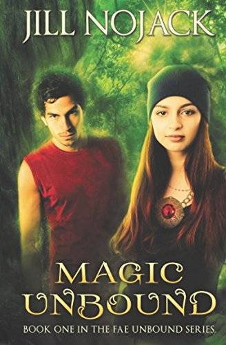 Magic Unbound: Book One in the Fae Unbound Series: Volume 1 (Fae Unbound Teen Young Adult Fantasy Series)