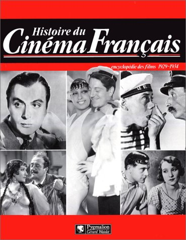 HISTOIRE DU CINEMA FRANCAIS. Encyclopédie des films