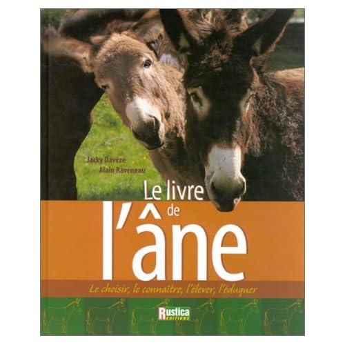 Le Livre de l'âne : Le choisir, le connaître, l'élever, l'éduquer