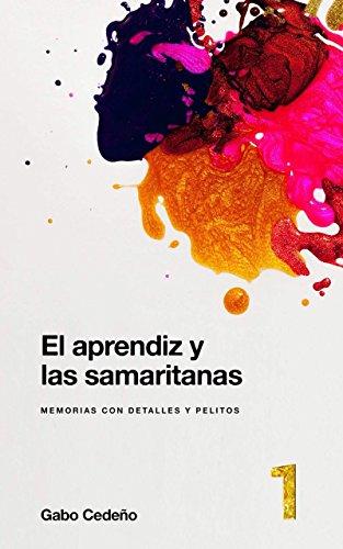 EL APRENDIZ Y LAS SAMARITANAS: MEMORIAS CON DETALLES Y PELITOS por GABO  CEDEÑO