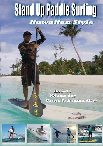 101 Stand Up Paddle Surfing How-To Hawaiian Style by top watermen from Maui and Oahu Hawaii (Maui Paddle)