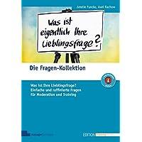 Die Fragen-Kollektion: Was ist Ihre Lieblingsfrage? Einfache und raffinierte Fragen für Moderation und Training (Edition Training aktuell)