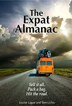 The Expat Almanac: Sell it all. Pack a bag. Hit the road. by [Lague, Louise, Lichty, Tom]