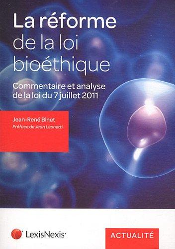 La réforme de la loi bioéthique : Commentaire et analyse de la loi du 7 juillet 2011 par Jean-René Binet