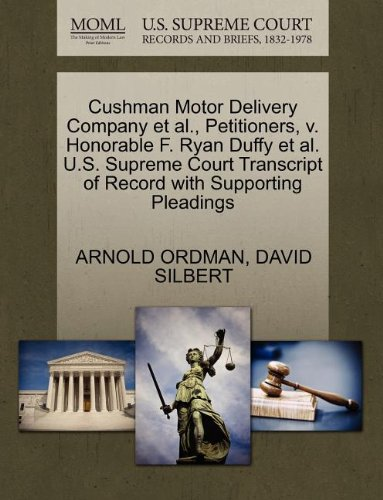 Cushman Motor (Cushman Motor Delivery Company et al., Petitioners, V. Honorable F. Ryan Duffy et al. U.S. Supreme Court Transcript of Record with Supporting Pleading)