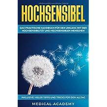 Hochsensibel: Das praktische Handbuch für den Umgang mit der Hochsensibilität und hochsensiblen Menschen. Inklusive vieler Tipps und Tricks für den Alltag.