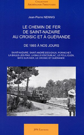 Le chemin de fer de Saint-Nazaire au Croisic et à Guérande : De 1865 à nos jours