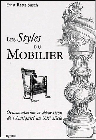Les styles du mobilier. Ornementation et décoration de l'Antiquité au XXème siècle