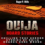 Ouija Board Stories: Chilling True Horror Stories of Ouija Boards Gone Wrong