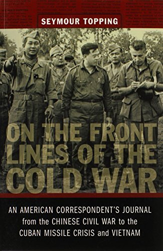 On the Front Lines of the Cold War: An American Correspondent's Journal from the Chinese Civil War to the Cuban Missile Crisis and Vietnam (From Our Own Correspondent) by Seymour Topping (2012-07-03)