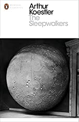 The Sleepwalkers: A History of Man's Changing Vision of the Universe (Penguin Modern Classics)