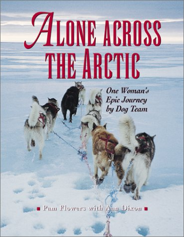 Alone Across the Arctic: A Woman's Journey Across