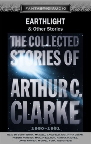 Earthlight And Other Stories: The Collected Stories Of Arthur C. Clarke 1950-1951 - Arthur C. Clarke