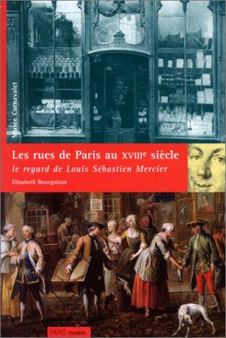LES RUES DE PARIS AU XVIIIEME SIECLE. Le regard de Louis Sébastien Mercier