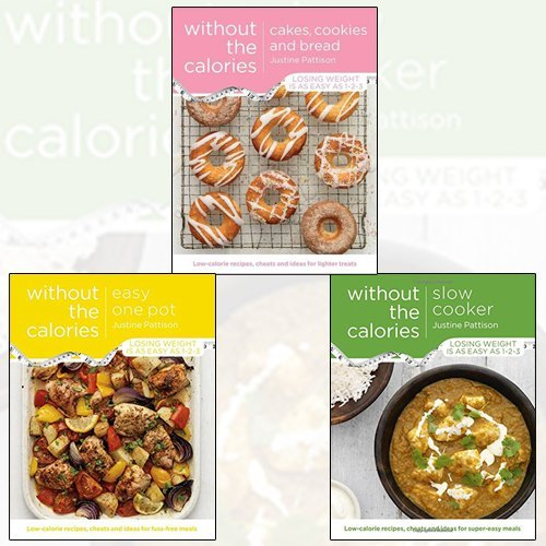 Justine Pattison Collection 3 Books Bundle (Slow Cooker Without the Calories,Cakes, Cookies and Bread Without the Calories,Easy One Pot Without the Calories)