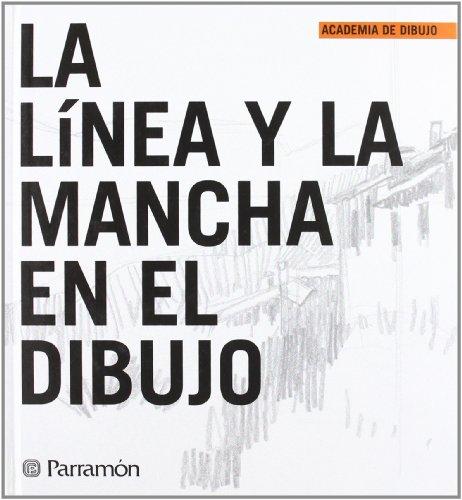 La Línea Y La Mancha En El Dibujo (Academia de dibujo) por EQUIPO PARRAMON