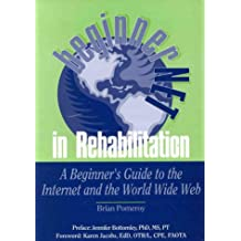 Beginnernet in Rehabilitation: A Beginner's Guide to the Internet and World Wide Web: A Beginner's Guide to the Internet and the World Wide Web