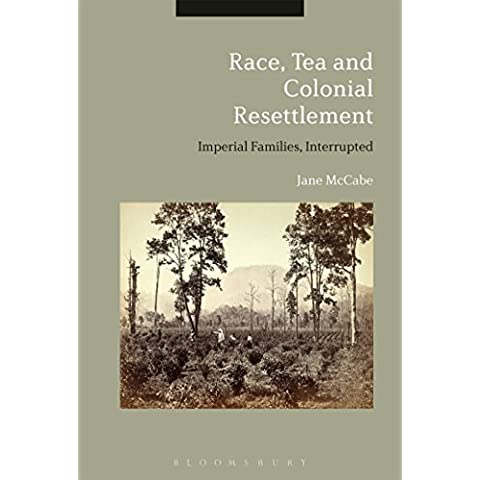 Race, Tea and Colonial Resettlement: Imperial Families, Interrupted