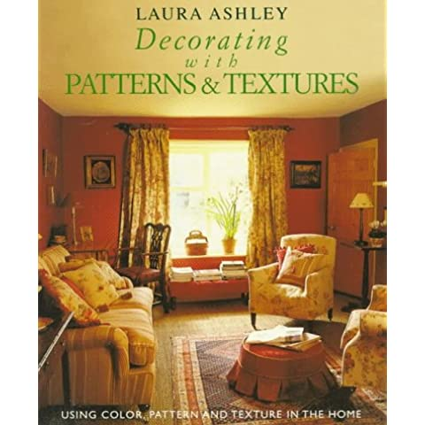 Laura Ashley Decorating With Patterns & Textures: Using Color, Pattern and Texture in the Home