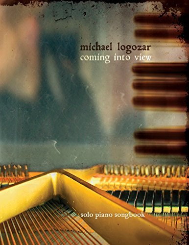 Michael Logozar - Coming Into View: solo piano songbook por Michael Logozar