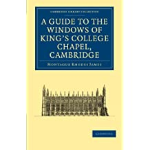 A Guide to the Windows of King's College Chapel, Cambridge (Cambridge Library Collection - Cambridge)