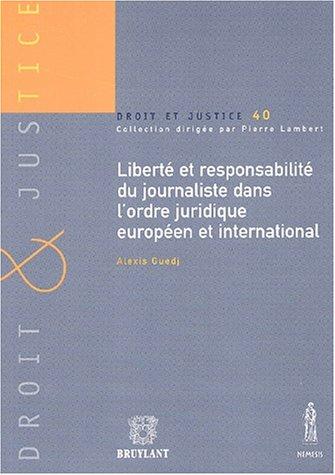 Liberté et responsabilité du journaliste dans l'ordre juridique européen et international par Alexis Guedj